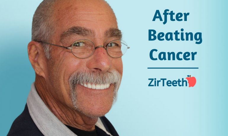 Patient's Perspective: After Beating Cancer ZirTeeth®